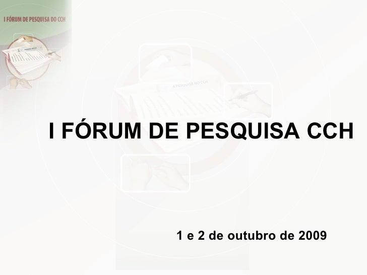 I FÓRUM DE PESQUISA CCH 1 e 2 de outubro  de 2009