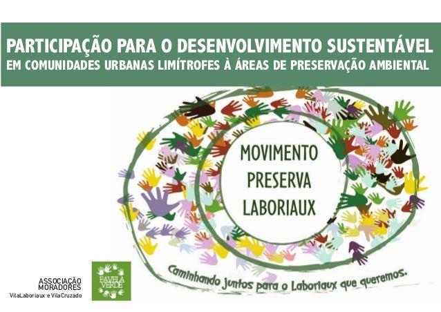 PARTICIPAÇÃO PARA O DESENVOLVIMENTO SUSTENTÁVEL EM COMUNIDADES URBANAS LIMÍTROFES À ÁREAS DE PRESERVAÇÃO AMBIENTAL ASSOCIA...