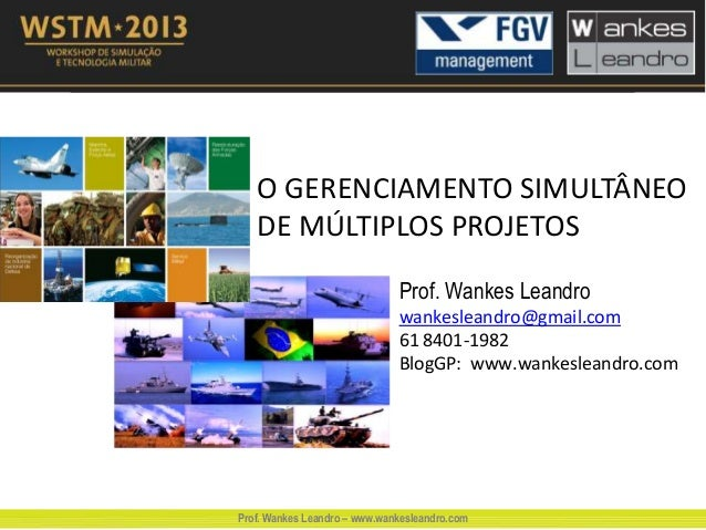 O GERENCIAMENTO SIMULTÂNEO DE MÚLTIPLOS PROJETOS Prof. Wankes Leandro wankesleandro@gmail.com 61 8401-1982 BlogGP: www.wan...