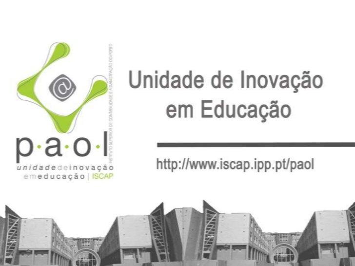 O PAOL existe desde 2003 e é uma unidade doISCAP inteiramente dedicada à investigação edesenvolvimento na área do e/b-lear...