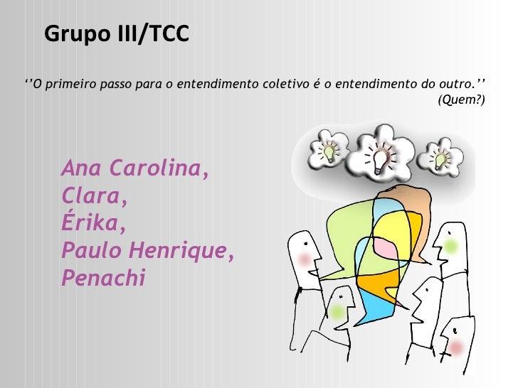 '' O primeiro passo para o entendimento coletivo é o entendimento do outro.'' (Quem?) Ana Carolina,  Clara,  Érika,  Paulo...