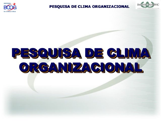 PESQUISA DE CLIMA ORGANIZACIONALPESQUISA DE CLIMA ORGANIZACIONAL PESQUISA DE CLIMAPESQUISA DE CLIMA ORGANIZACIONALORGANIZA...