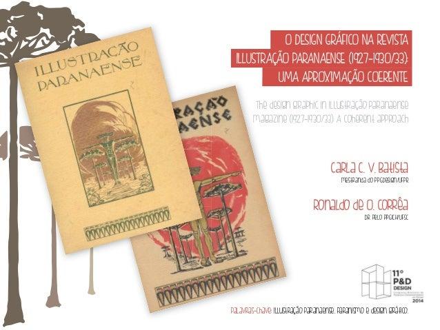 O DESIGN GRÁFICO NA REVISTA  ILLUSTRAÇÃO PARANAENSE (1927‐1930/33):  UMA APROXIMAÇÃO COERENTE  The design graphic in Illus...