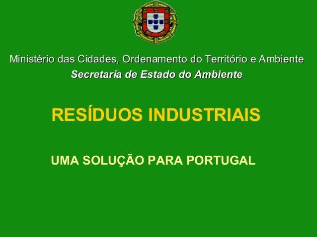RESÍDUOS INDUSTRIAIS UMA SOLUÇÃO PARA PORTUGAL Ministério das Cidades, Ordenamento do Território e AmbienteMinistério das ...