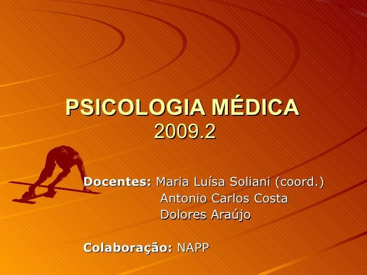 PSICOLOGIA MÉDICA  2009.2 Docentes:  Maria Luísa Soliani (coord.) Antonio Carlos Costa Dolores Araújo Colaboração:  NAPP