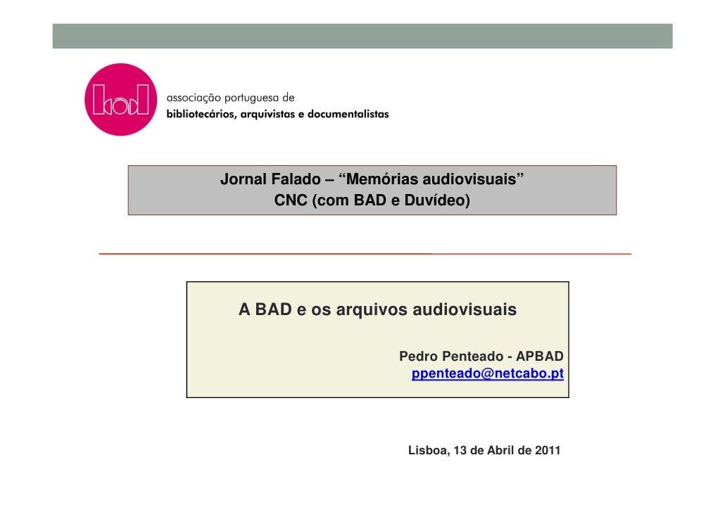 """Jornal Falado – """"Memórias audiovisuais""""       CNC (com BAD e Duvídeo)  A BAD e os arquivos audiovisuais                   ..."""
