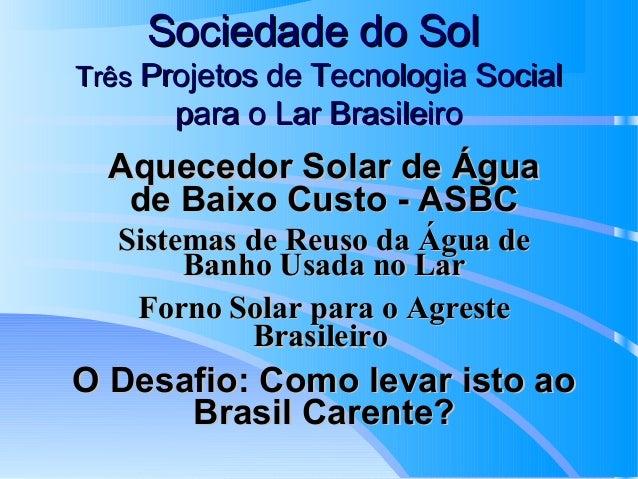 Sociedade do Sol Três Projetos de Tecnologia Social  para o Lar Brasileiro  Aquecedor Solar de Água de Baixo Custo - ASBC ...