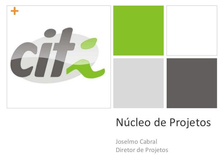Núcleo de Projetos<br />Joselmo Cabral<br />Diretor de Projetos<br />