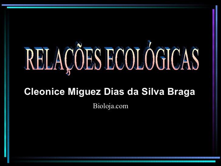 RELAÇÕES ECOLÓGICAS Cleonice Miguez Dias da Silva Braga   Bioloja.com