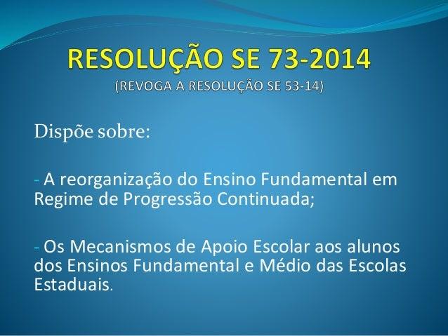 Dispõe sobre: - A reorganização do Ensino Fundamental em Regime de Progressão Continuada; - Os Mecanismos de Apoio Escolar...