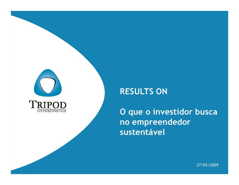 RESULTS ON  O que o investidor busca no empreendedor sustentável                     27/05/2009