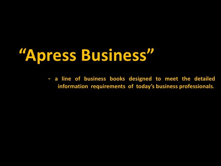 """""""Apress Business""""   - a line of business books designed to meet the detailed      information requirements of today's busi..."""