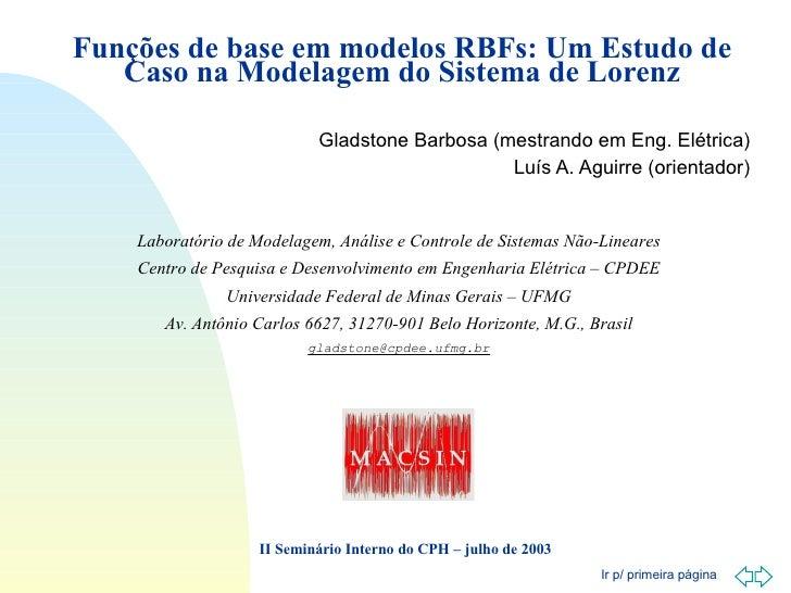 Funções de base em modelos RBFs: Um Estudo de Caso na Modelagem do Sistema de Lorenz Gladstone Barbosa (mestrando em Eng. ...