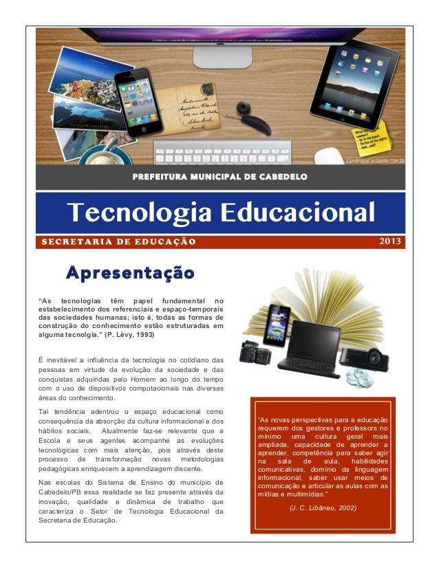 """PREFEITURA MUNICIPAL DE CABEDELOTecnologia EducacionalApresentação""""As tecnologias têm papel fundamental noestabelecimento ..."""