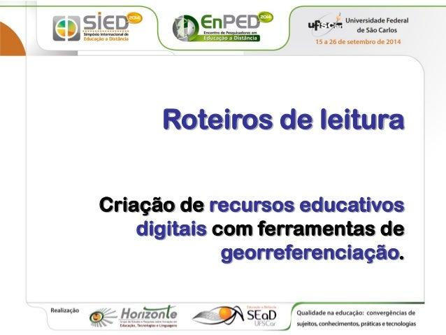Roteiros de leituraCriação de recursos educativos digitais com ferramentas de georreferenciação.