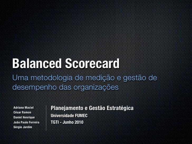 Balanced Scorecard Uma metodologia de medição e gestão de desempenho das organizações  Adriano Maciel        Planejamento ...