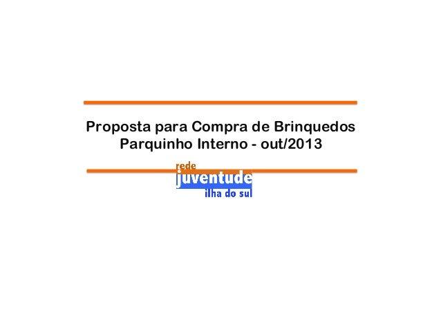 Proposta para Compra de Brinquedos Parquinho Interno - out/2013