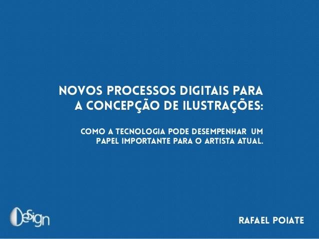 RAFAEL POIATE Novos processos digitais para a concepção de ilustrações: Como a tecnologia pode desempenhar um papel import...