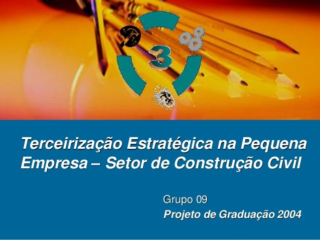 Terceirização Estratégica na PequenaEmpresa – Setor de Construção Civil                  Grupo 09                  Projeto...