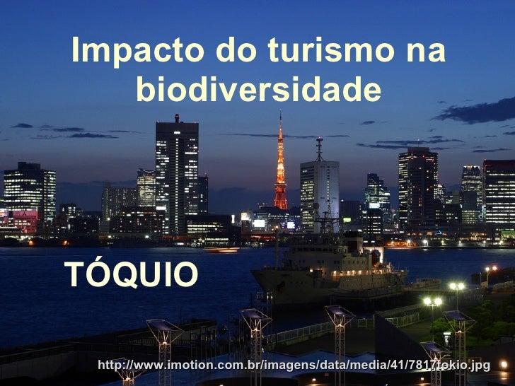 Impacto do turismo na biodiversidade TÓQUIO http://www.imotion.com.br/imagens/data/media/41/7817tokio.jpg