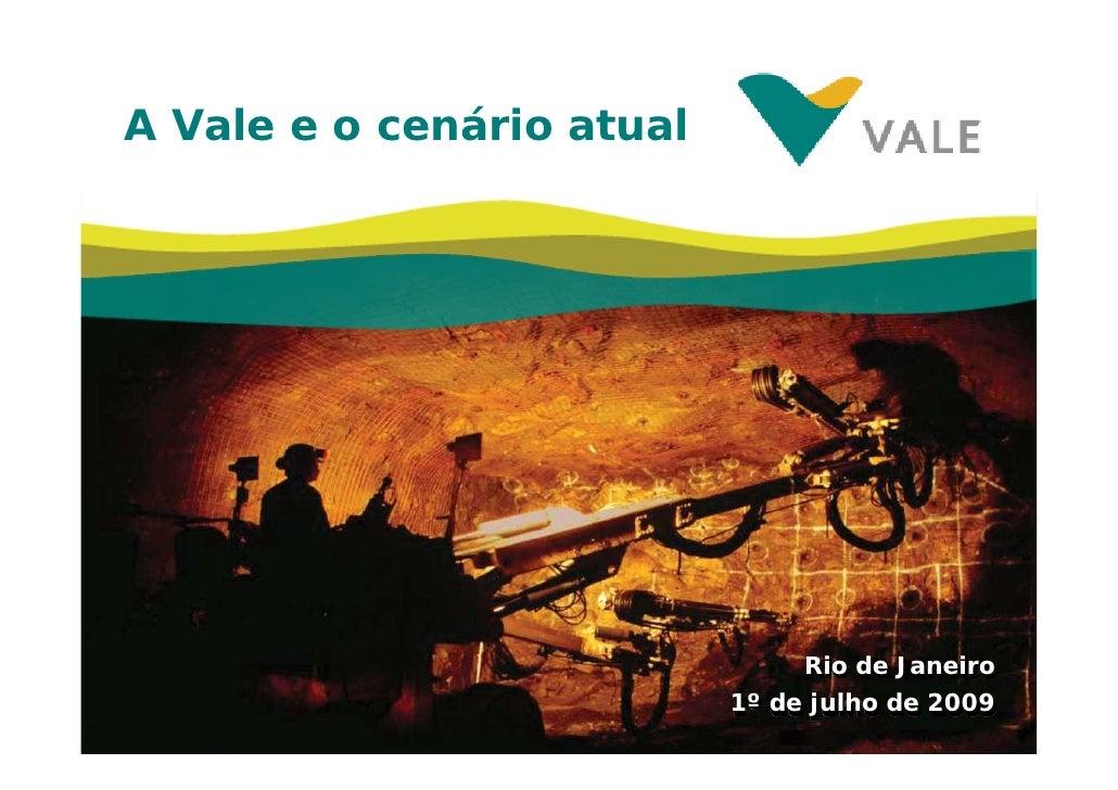 A Vale e o cenário atual                                     Rio de Janeiro                            1º de julho de 2009...