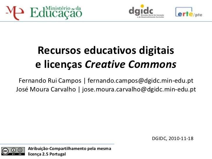 Recursos educativos digitais      e licenças Creative Commons Fernando Rui Campos | fernando.campos@dgidc.min-edu.ptJosé M...