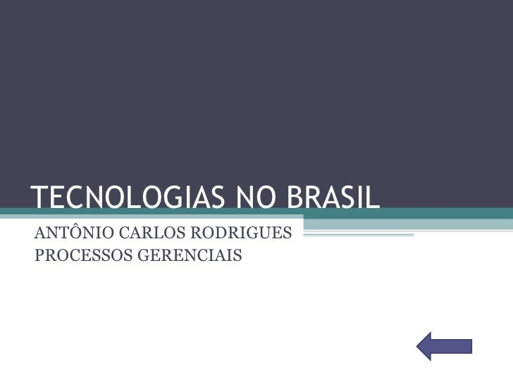 TECNOLOGIAS NO BRASIL ANTÔNIO CARLOS RODRIGUES PROCESSOS GERENCIAIS