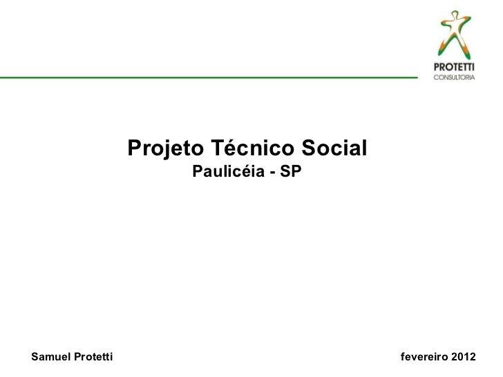 Projeto Técnico Social Paulicéia - SP Samuel Protetti  fevereiro 2012