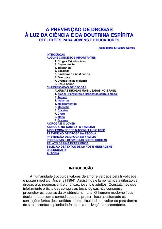 A PREVENÇÃO DE DROGAS À LUZ DA CIÊNCIA E DA DOUTRINA ESPÍRITA REFLEXÕES PARA JOVENS E EDUCADORES Rosa Maria Silvestre Sant...