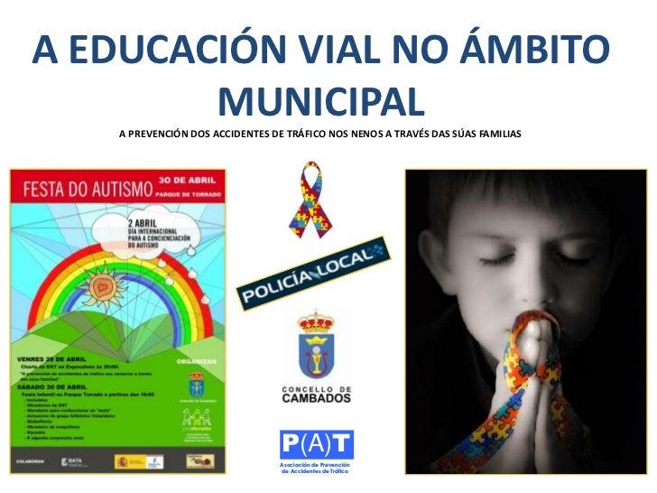 A EDUCACIÓN VIAL NO ÁMBITO MUNICIPALA PREVENCIÓN DOS ACCIDENTES DE TRÁFICO NOS NENOS A TRAVÉS DAS SÚAS FAMILIAS<br />