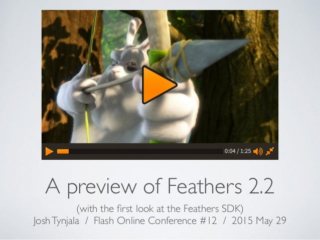 A preview of Feathers 2.2 (with the first look at the Feathers SDK) JoshTynjala / Flash Online Conference #12 / 2015 May 29