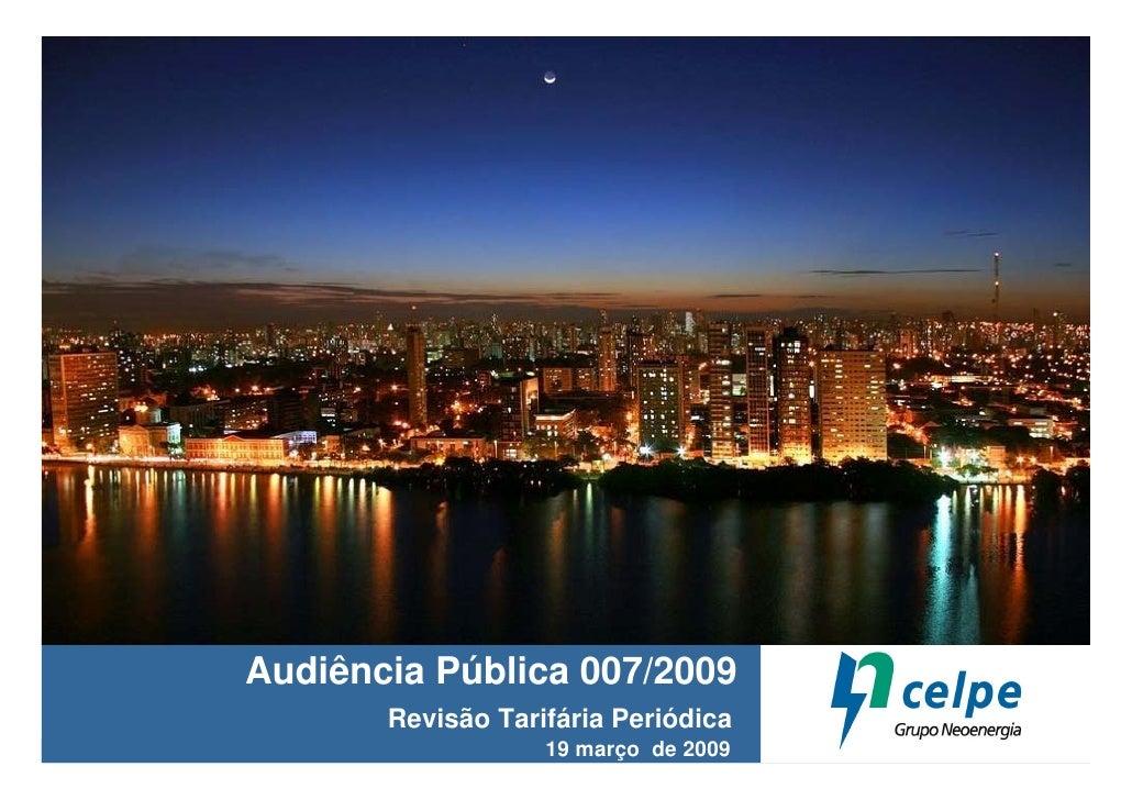 Audiência Pública 007/2009        Revisão Tarifária Periódica                    19 março de 2009