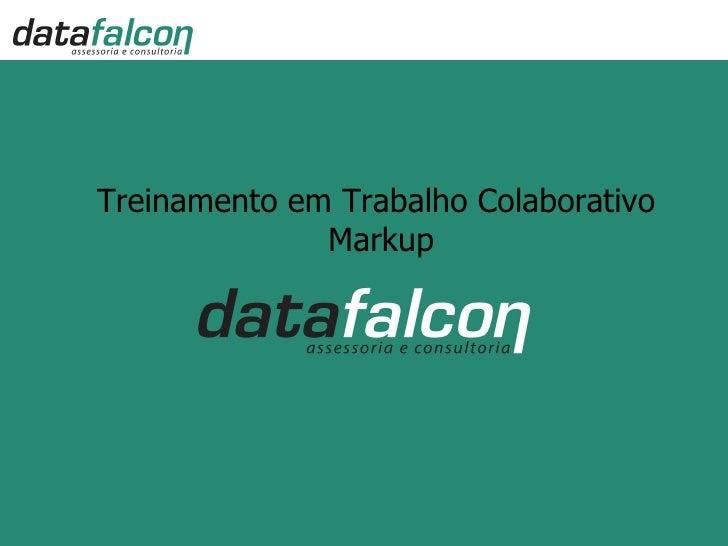 Treinamento em Trabalho Colaborativo               Markup                                     www.datafalcon.com.br
