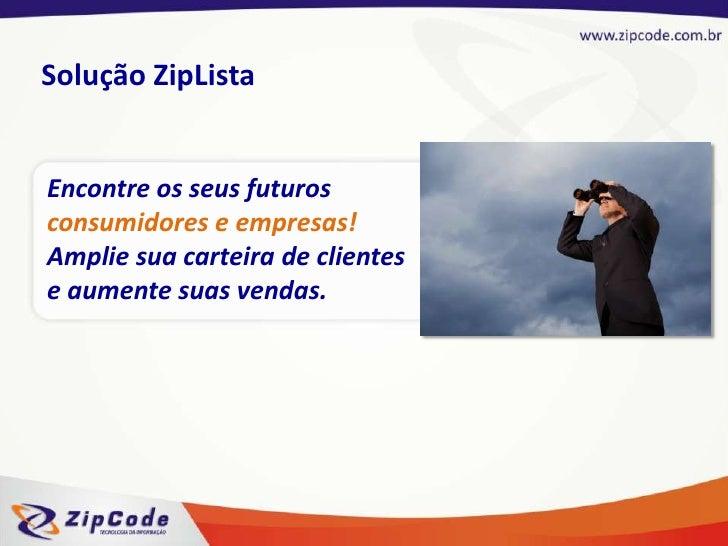 Solução ZipLista<br />Encontre os seus futuros consumidores e empresas!Amplie sua carteira de clientes e aumente suas vend...