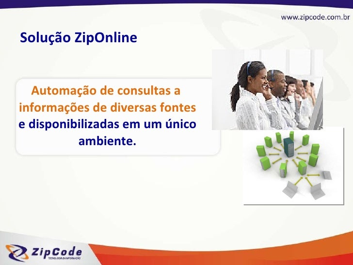 Automação de consultas a  informações de diversas fontes e disponibilizadas em um único ambiente. Solução ZipOnline