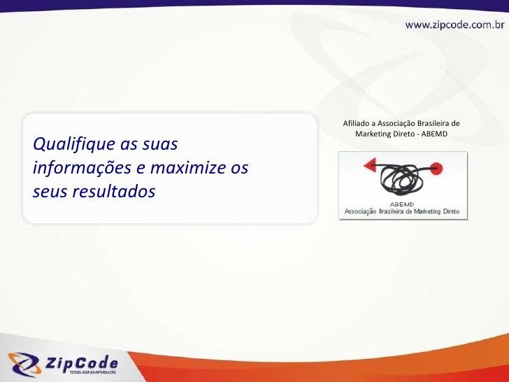 Qualifique as suas informações e maximize os seus resultados Afiliado a Associação Brasileira de Marketing Direto - ABEMD