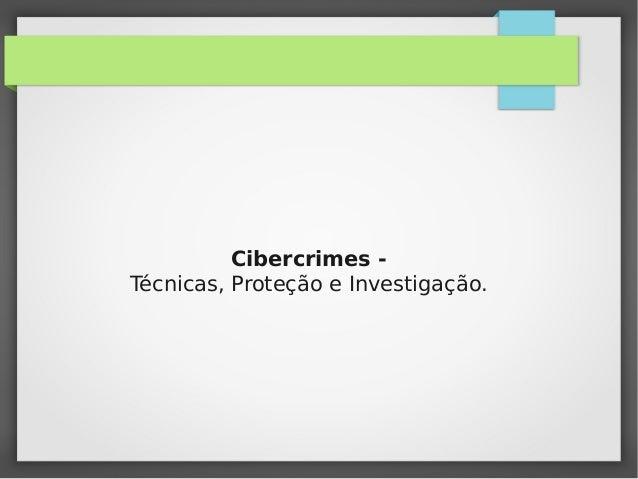 Cibercrimes Técnicas, Proteção e Investigação.
