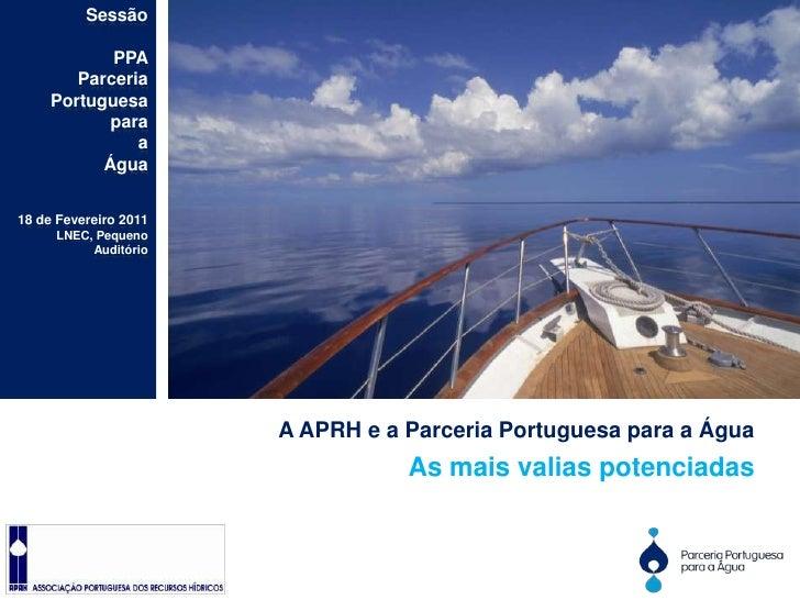 Sessão<br />PPA<br />Parceria<br />Portuguesa<br />para<br />a<br />Água<br />18 de Fevereiro 2011<br />LNEC, Pequeno Audi...