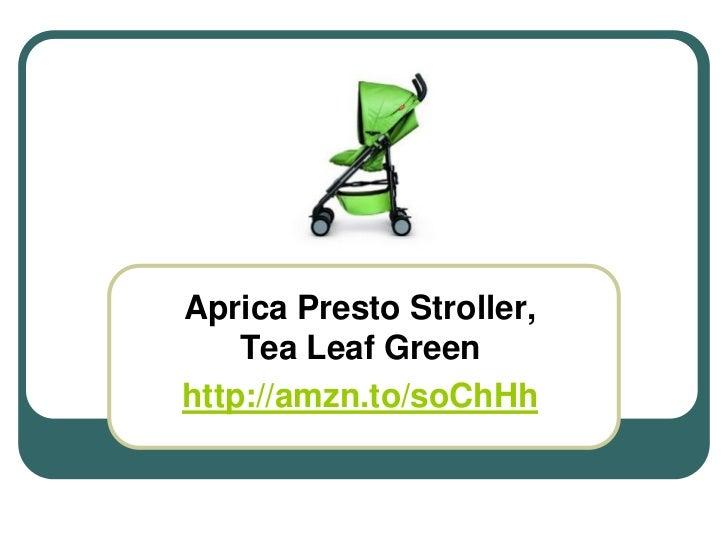 Aprica Presto Stroller,    Tea Leaf Greenhttp://amzn.to/soChHh