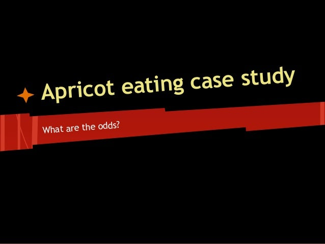 t eating c ase studyAprico                ds?What are the od