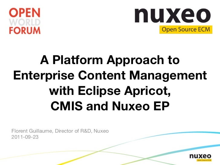 A Platform Approach toEnterprise Content Management      with Eclipse Apricot,      CMIS and Nuxeo EPFlorent Guillaume, Di...
