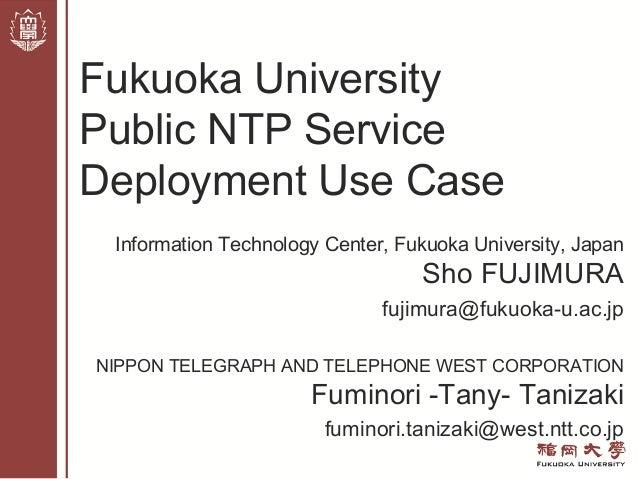 Information Technology Center, Fukuoka University, Japan Sho FUJIMURA fujimura@fukuoka-u.ac.jp NIPPON TELEGRAPH AND TELEPH...
