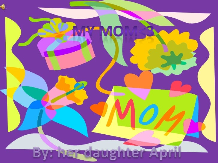 My mom<3<br />By: her daughter April<br />