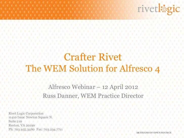 Crafter Rivet          The WEM Solution for Alfresco 4                      Alfresco Webinar – 12 April 2012              ...