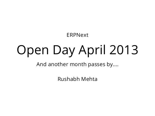 Open Day April 2013And another month passes by....Rushabh MehtaERPNext