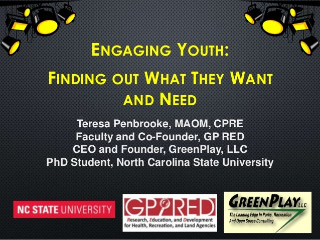 ENGAGING YOUTH: FINDING OUT WHAT THEY WANT AND NEED Teresa Penbrooke, MAOM, CPRE Faculty and Co-Founder, GP RED CEO and Fo...