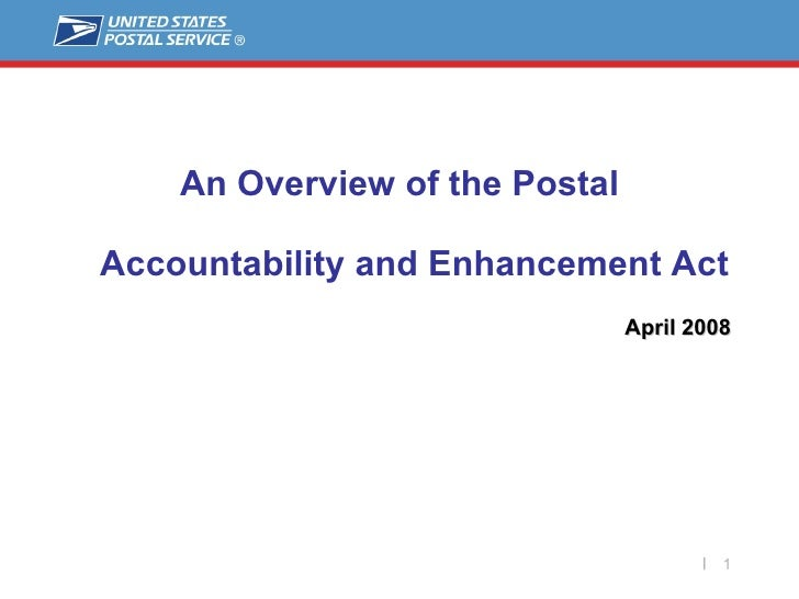 <ul><li>An Overview of the Postal Accountability and Enhancement Act </li></ul><ul><li>April 2008 </li></ul>