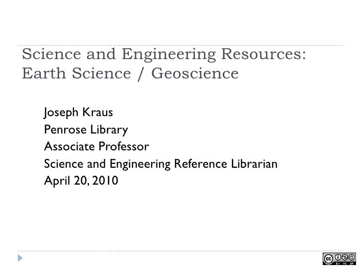 Science and Engineering Resources: Earth Science / Geoscience    Joseph Kraus   Penrose Library   Associate Professor   Sc...
