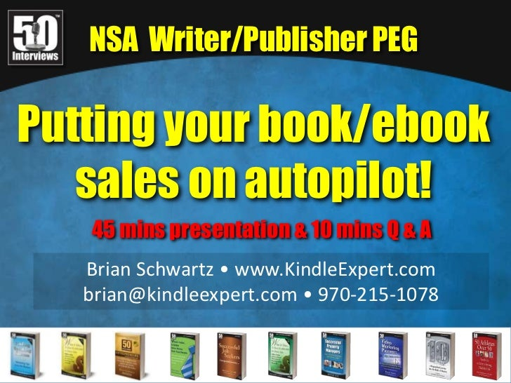 NSA  Writer/Publisher PEG<br />Putting your book/ebook sales on autopilot!<br />45 mins presentation & 10 mins Q & A<br />...