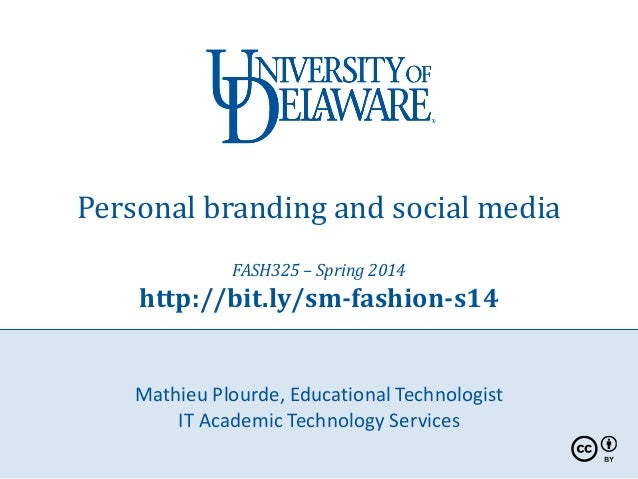 Personal branding and social media FASH325 – Spring 2014 http://bit.ly/sm-fashion-s14 Mathieu Plourde, Educational Technol...